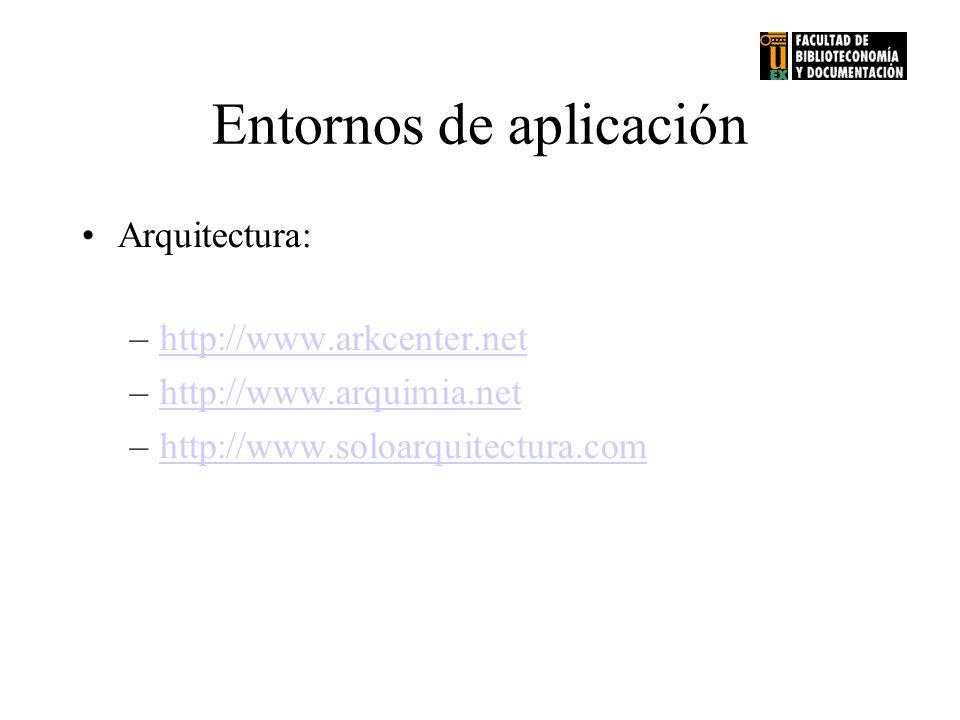 Entornos de aplicación Arquitectura: –http://www.arkcenter.nethttp://www.arkcenter.net –http://www.arquimia.nethttp://www.arquimia.net –http://www.sol