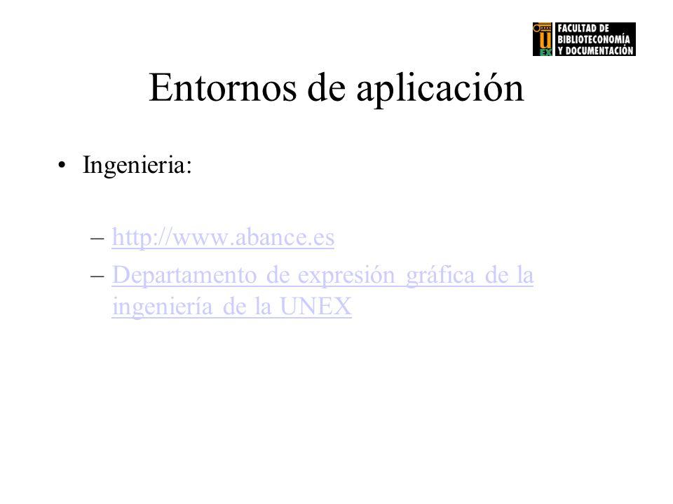 Entornos de aplicación Ingenieria: –http://www.abance.eshttp://www.abance.es –Departamento de expresión gráfica de la ingeniería de la UNEXDepartament