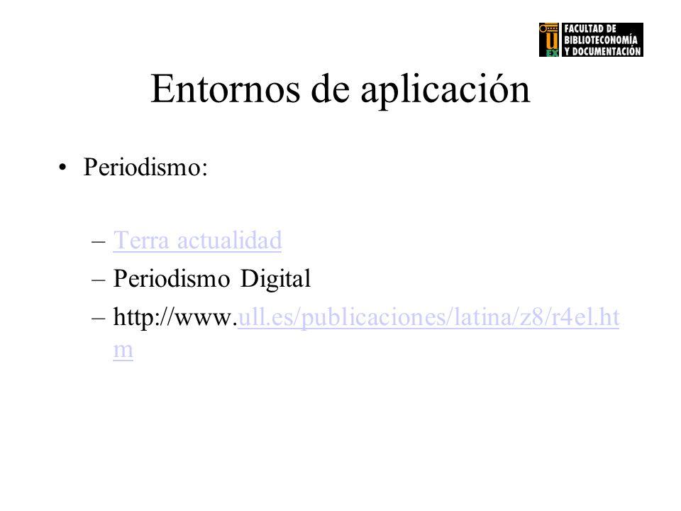 Entornos de aplicación Periodismo: –Terra actualidadTerra actualidad –Periodismo Digital –http://www.ull.es/publicaciones/latina/z8/r4el.ht mull.es/pu