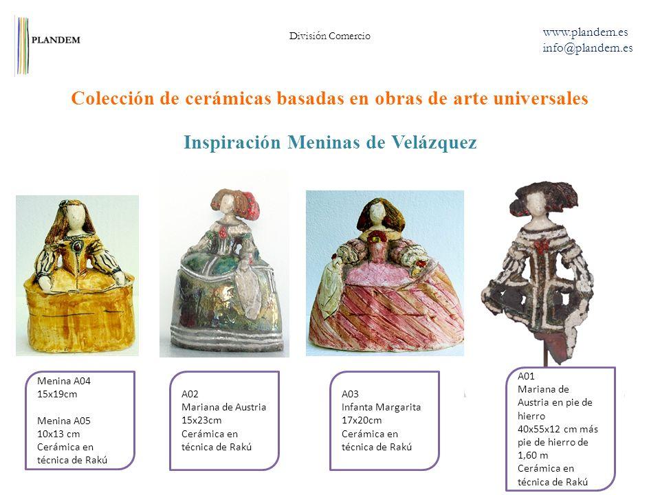 Inspiración Meninas de Velázquez Colección de cerámicas basadas en obras de arte universales División Comercio www.plandem.es info@plandem.es Menina A