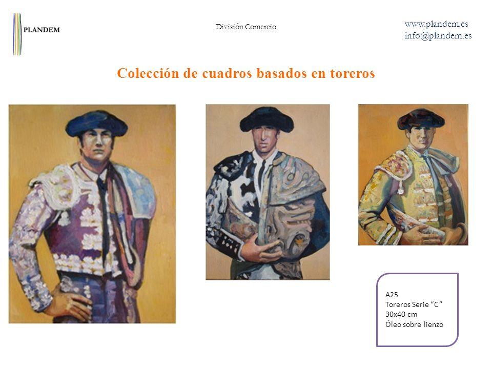Colección de cuadros basados en toreros División Comercio www.plandem.es info@plandem.es A25 Toreros Serie C 30x40 cm Óleo sobre lienzo