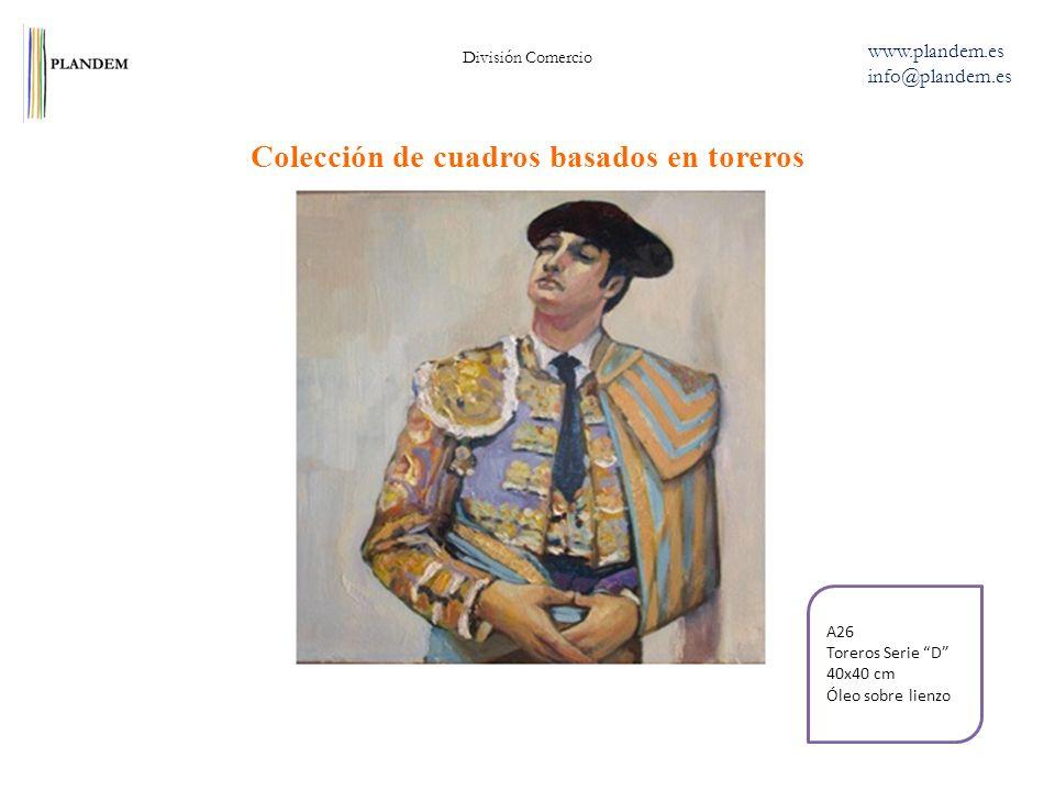 Colección de cuadros basados en toreros División Comercio www.plandem.es info@plandem.es A26 Toreros Serie D 40x40 cm Óleo sobre lienzo