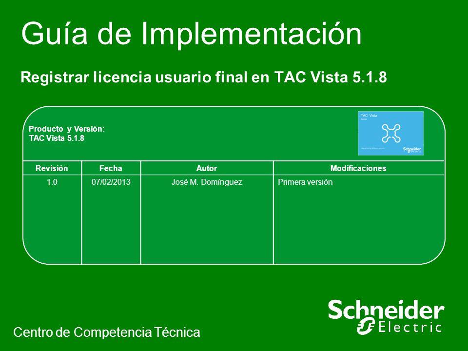 Guía de Implementación Registrar licencia usuario final en TAC Vista 5.1.8 Centro de Competencia Técnica Producto y Versión: TAC Vista 5.1.8 RevisiónF