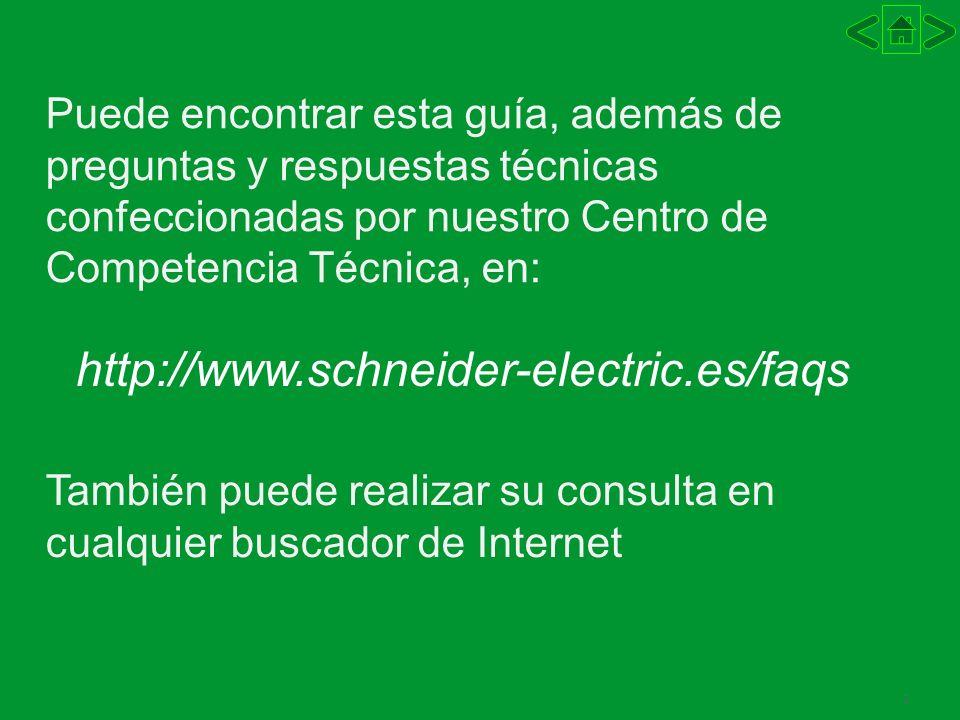 2 Puede encontrar esta guía, además de preguntas y respuestas técnicas confeccionadas por nuestro Centro de Competencia Técnica, en: http://www.schnei