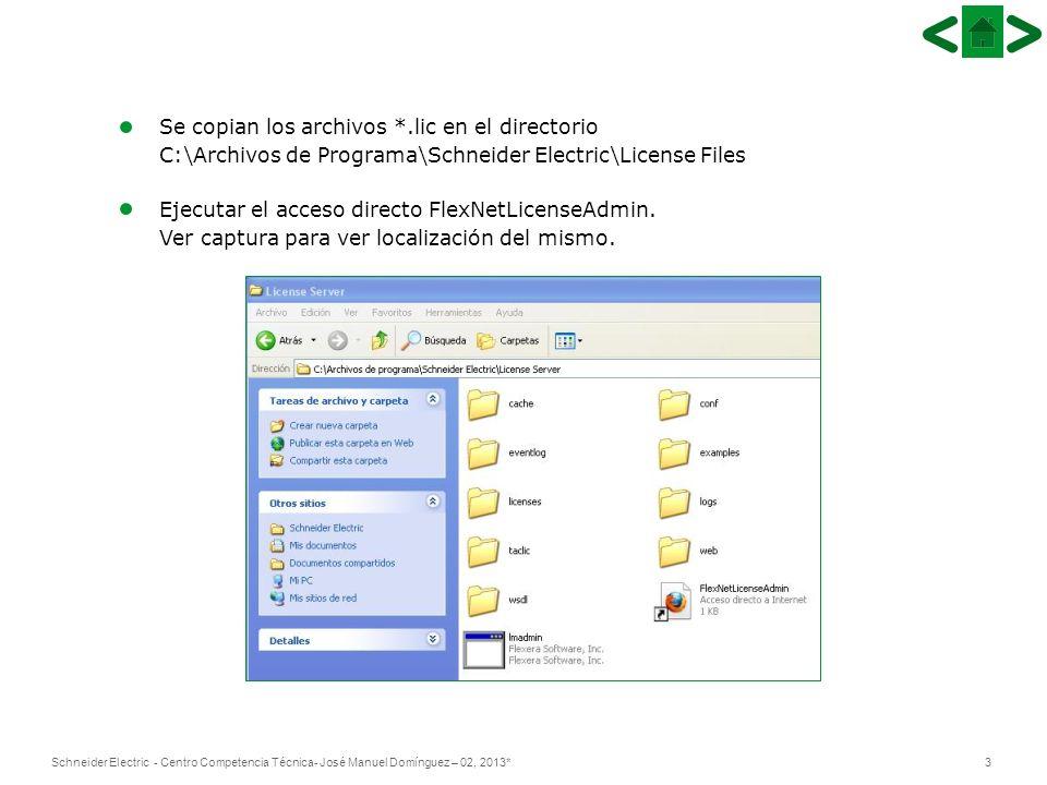 3Schneider Electric - Centro Competencia Técnica- José Manuel Domínguez – 02, 2013* Se copian los archivos *.lic en el directorio C:\Archivos de Progr