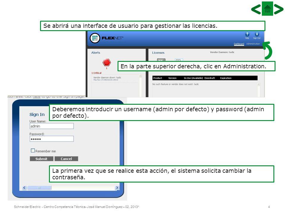 4Schneider Electric - Centro Competencia Técnica- José Manuel Domínguez – 02, 2013* Se abrirá una interface de usuario para gestionar las licencias. E