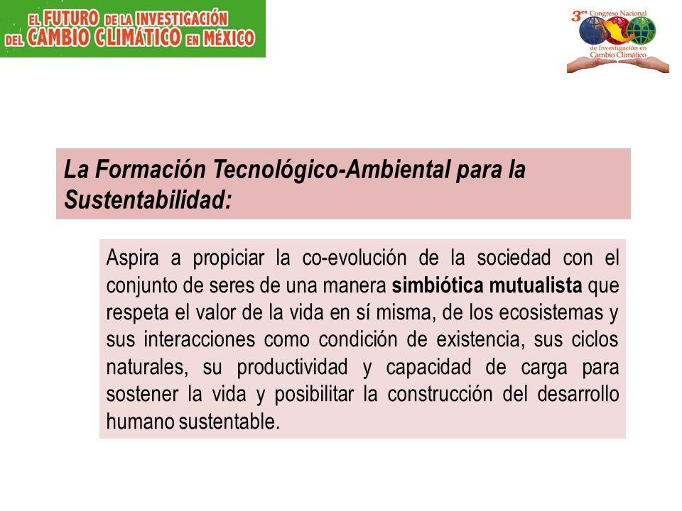 La Formación Tecnológico-Ambiental para la Sustentabilidad: Aspira a propiciar la co-evolución de la sociedad con el conjunto de seres de una manera s
