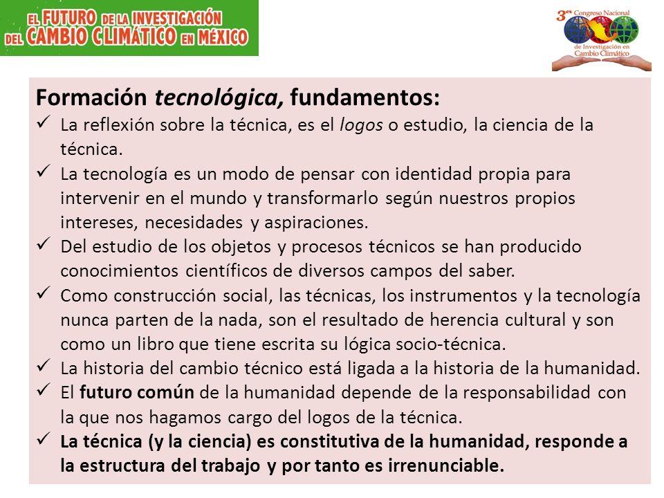 Formación tecnológica, fundamentos: La reflexión sobre la técnica, es el logos o estudio, la ciencia de la técnica. La tecnología es un modo de pensar