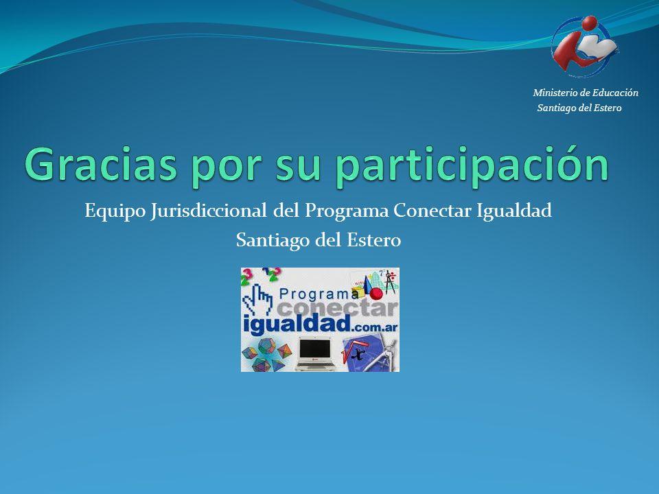 Equipo Jurisdiccional del Programa Conectar Igualdad Santiago del Estero Ministerio de Educación Santiago del Estero