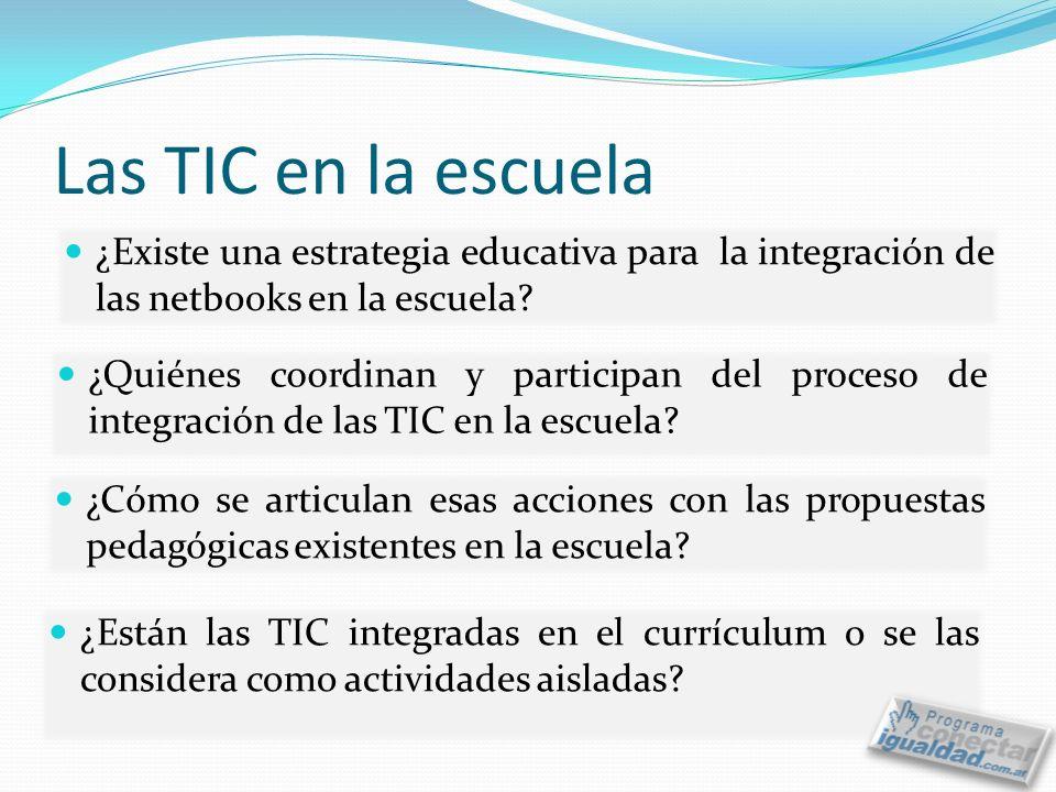 Las TIC en la escuela ¿Existe una estrategia educativa para la integración de las netbooks en la escuela.