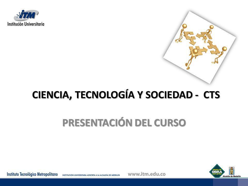 CIENCIA, TECNOLOGÍA Y SOCIEDAD - CTS PRESENTACIÓN DEL CURSO