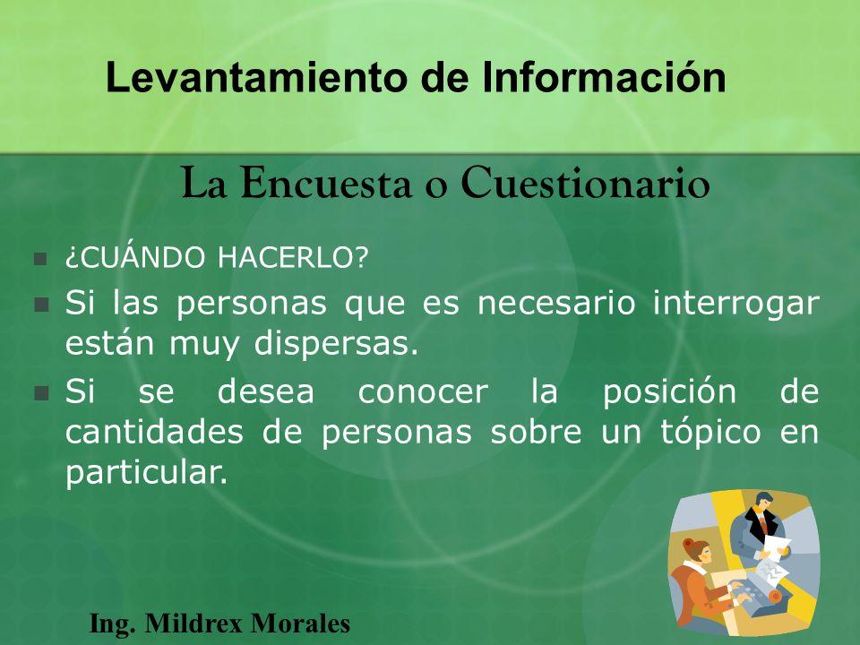 Ing. Mildrex Morales Levantamiento de Información La Encuesta o Cuestionario ¿CUÁNDO HACERLO? Si las personas que es necesario interrogar están muy di