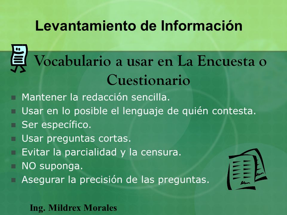 Ing. Mildrex Morales Levantamiento de Información Vocabulario a usar en La Encuesta o Cuestionario Mantener la redacción sencilla. Usar en lo posible