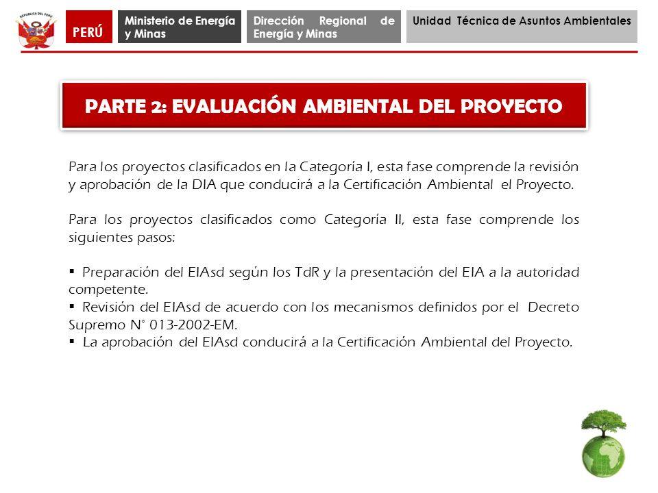 Ministerio de Energía y Minas Dirección Regional de Energía y Minas Unidad Técnica de Asuntos Ambientales PERÚ PARTE 2: EVALUACIÓN AMBIENTAL DEL PROYE