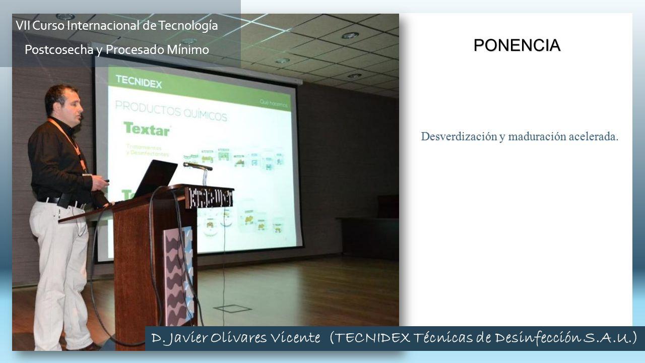 Desverdización y maduración acelerada. PONENCIA VII Curso Internacional de Tecnología Postcosecha y Procesado Mínimo D. Javier Olivares Vicente (TECNI