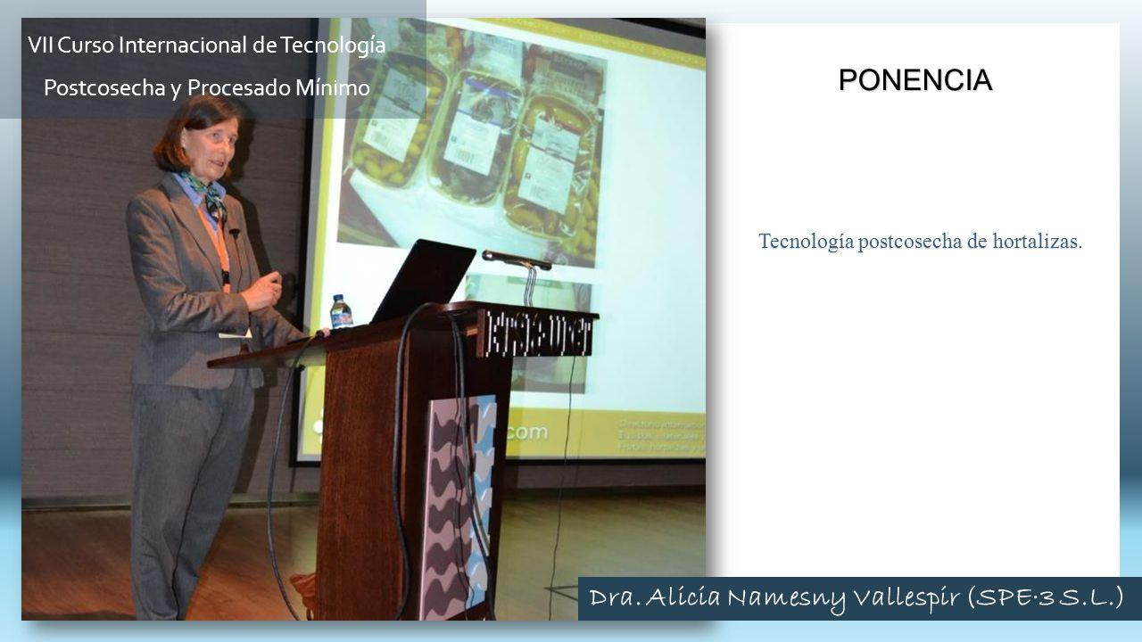 Tecnología postcosecha de hortalizas. PONENCIA VII Curso Internacional de Tecnología Postcosecha y Procesado Mínimo Dra. Alicia Namesny Vallespir (SPE