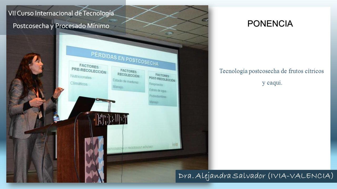 Tecnología postcosecha de frutos cítricos y caqui. y caqui. PONENCIA VII Curso Internacional de Tecnología Postcosecha y Procesado Mínimo Dra. Alejand