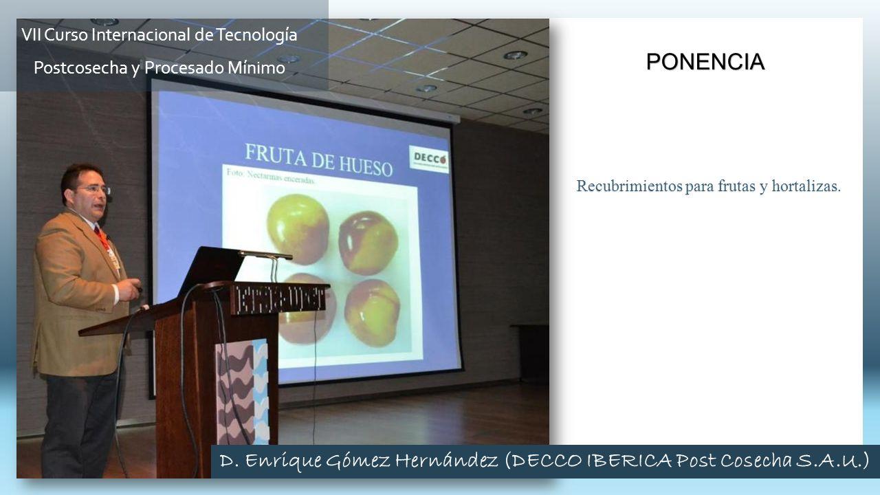 Recubrimientos para frutas y hortalizas. PONENCIA VII Curso Internacional de Tecnología Postcosecha y Procesado Mínimo D. Enrique Gómez Hernández (DEC