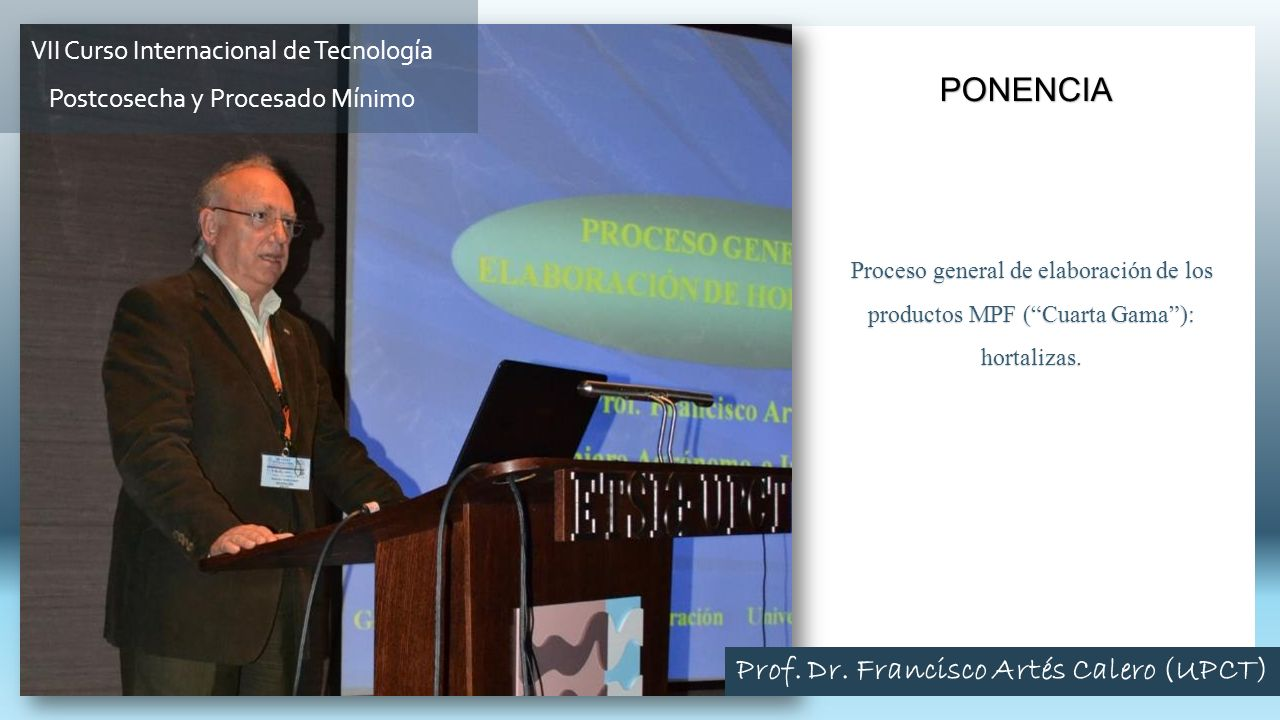 Proceso general de elaboración de los productos MPF (Cuarta Gama): hortalizas. PONENCIA Prof. Dr. Francisco Artés Calero (UPCT) VII Curso Internaciona
