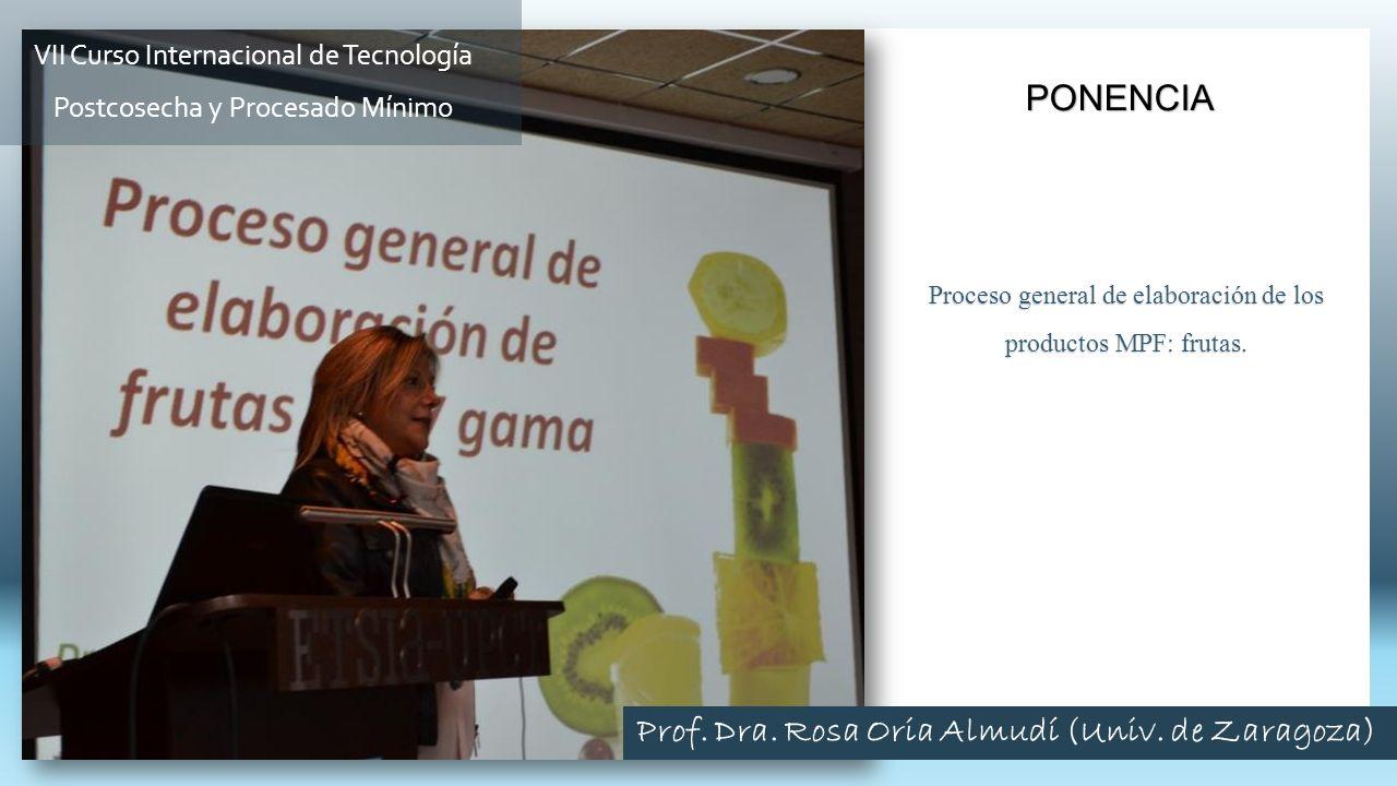 Proceso general de elaboración de los productos MPF: frutas. PONENCIA VII Curso Internacional de Tecnología Postcosecha y Procesado Mínimo Prof. Dra.