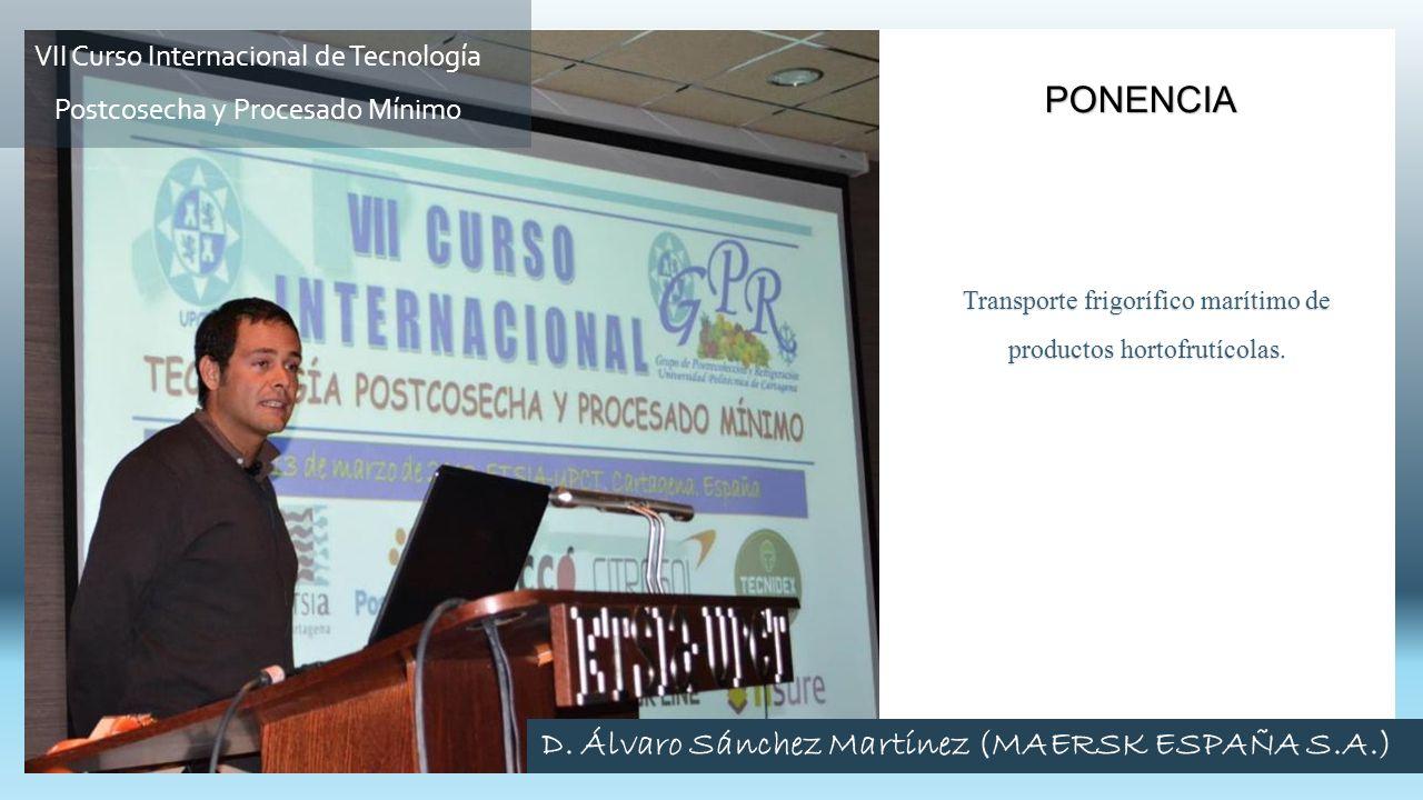 Transporte frigorífico marítimo de productos hortofrutícolas. PONENCIA VII Curso Internacional de Tecnología Postcosecha y Procesado Mínimo D. Álvaro