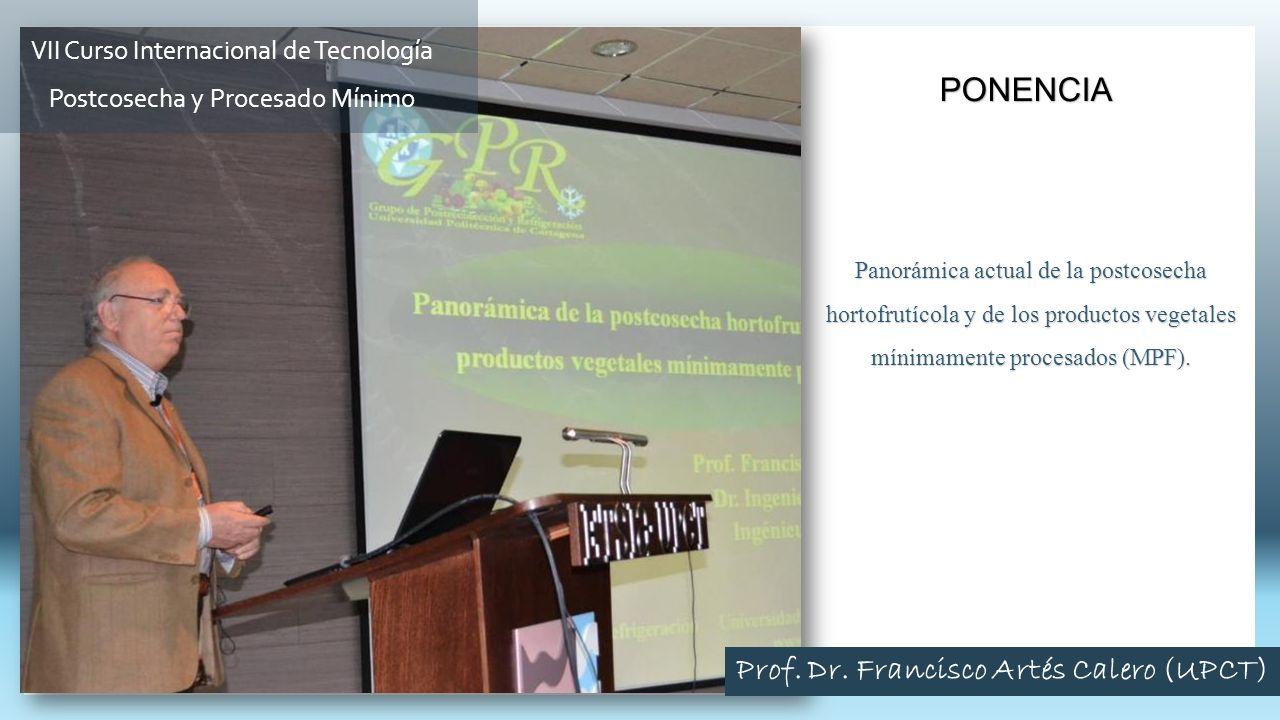 Panorámica actual de la postcosecha hortofrutícola y de los productos vegetales mínimamente procesados (MPF). PONENCIA Prof. Dr. Francisco Artés Caler