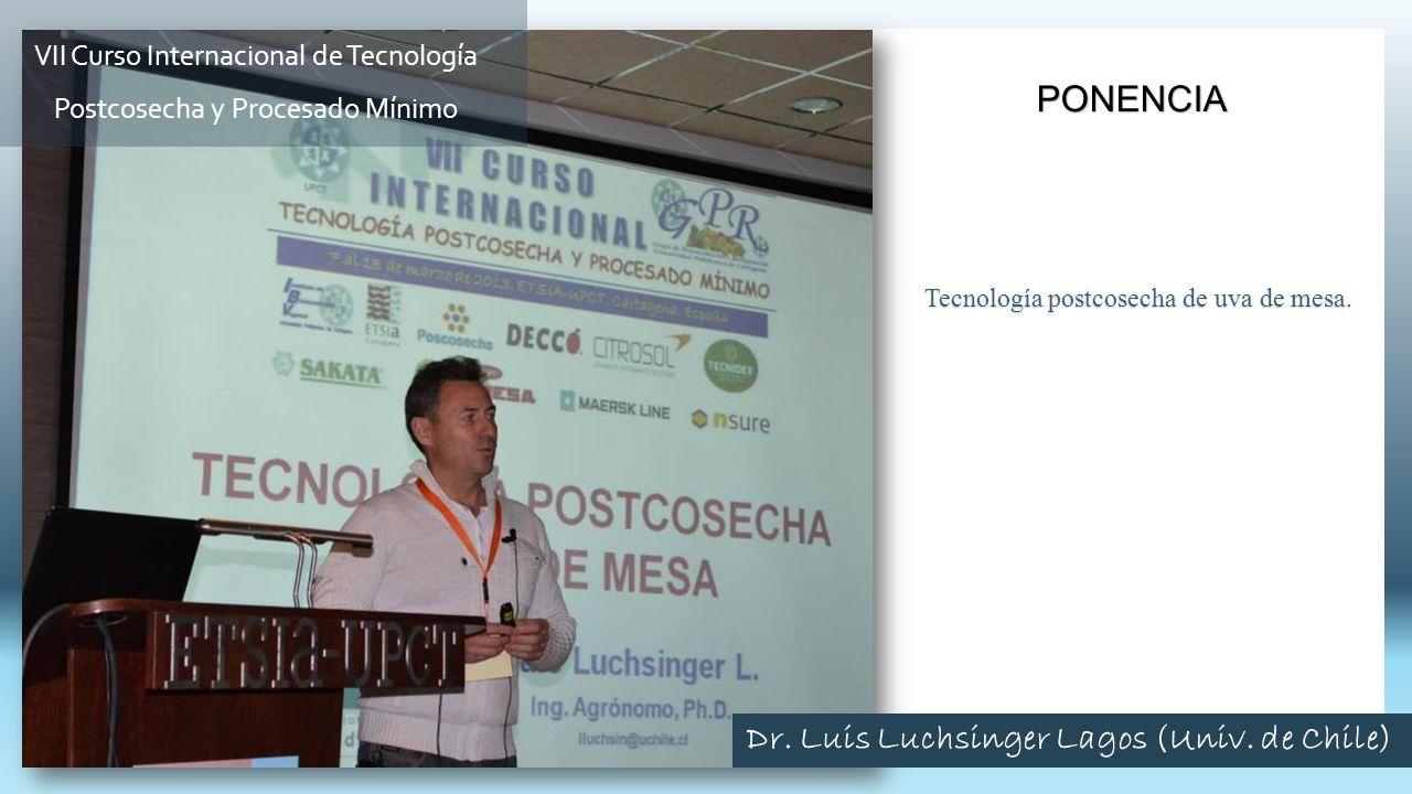 Tecnología postcosecha de uva de mesa. PONENCIA VII Curso Internacional de Tecnología Postcosecha y Procesado Mínimo Dr. Luis Luchsinger Lagos (Univ.