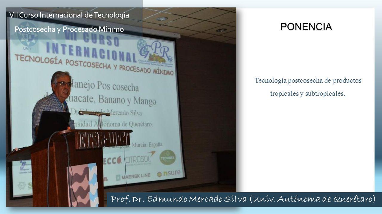 Tecnología postcosecha de productos tropicales y subtropicales. PONENCIA VII Curso Internacional de Tecnología Postcosecha y Procesado Mínimo Prof. Dr