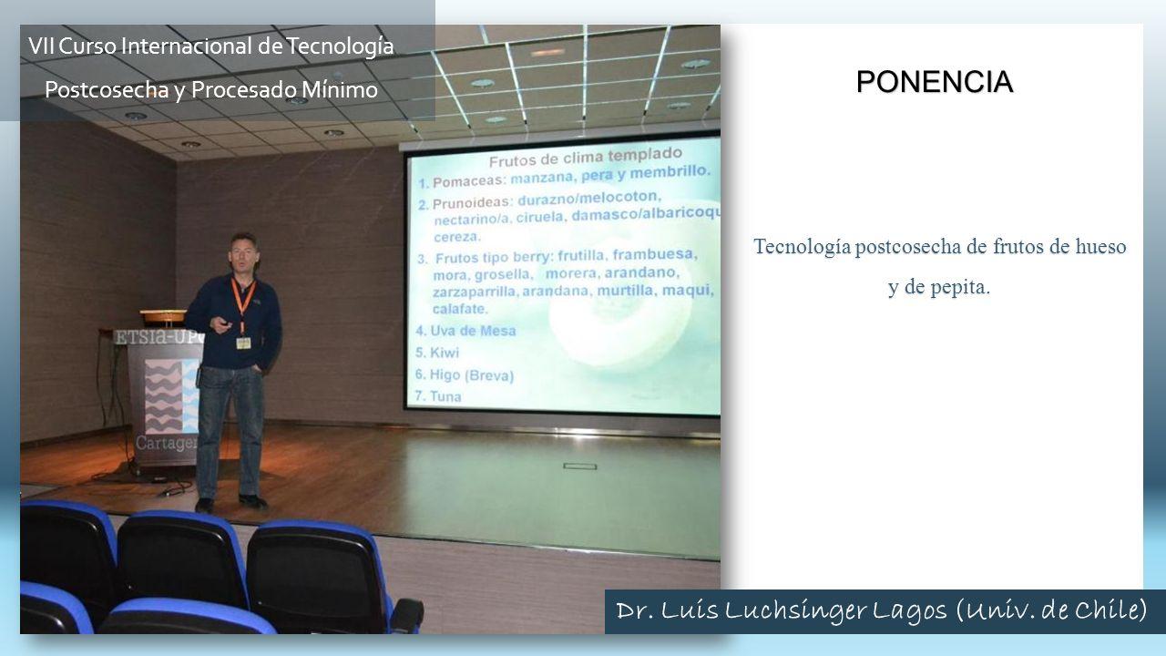 Tecnología postcosecha de frutos de hueso y de pepita. PONENCIA VII Curso Internacional de Tecnología Postcosecha y Procesado Mínimo Dr. Luis Luchsing