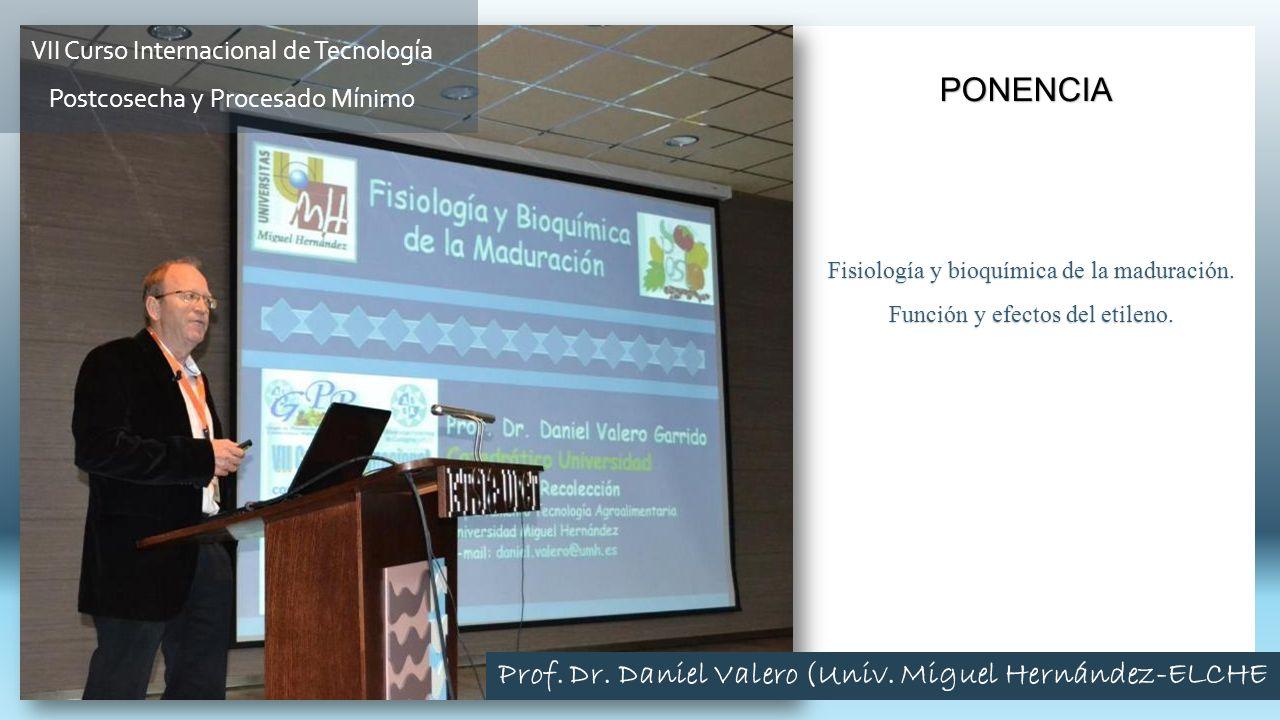 Fisiología y bioquímica de la maduración. Función y efectos del etileno. PONENCIA Prof. Dr. Daniel Valero (Univ. Miguel Hernández-ELCHE VII Curso Inte