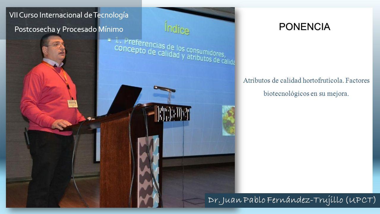 Atributos de calidad hortofrutícola. Factores biotecnológicos en su mejora. PONENCIA Dr. Juan Pablo Fernández-Trujillo (UPCT) VII Curso Internacional