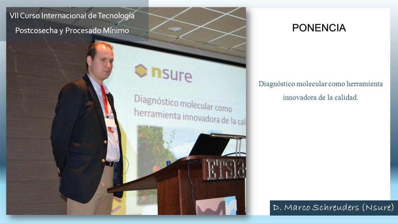 Diagnóstico molecular como herramienta innovadora de la calidad. PONENCIA VII Curso Internacional de Tecnología Postcosecha y Procesado Mínimo D. Marc