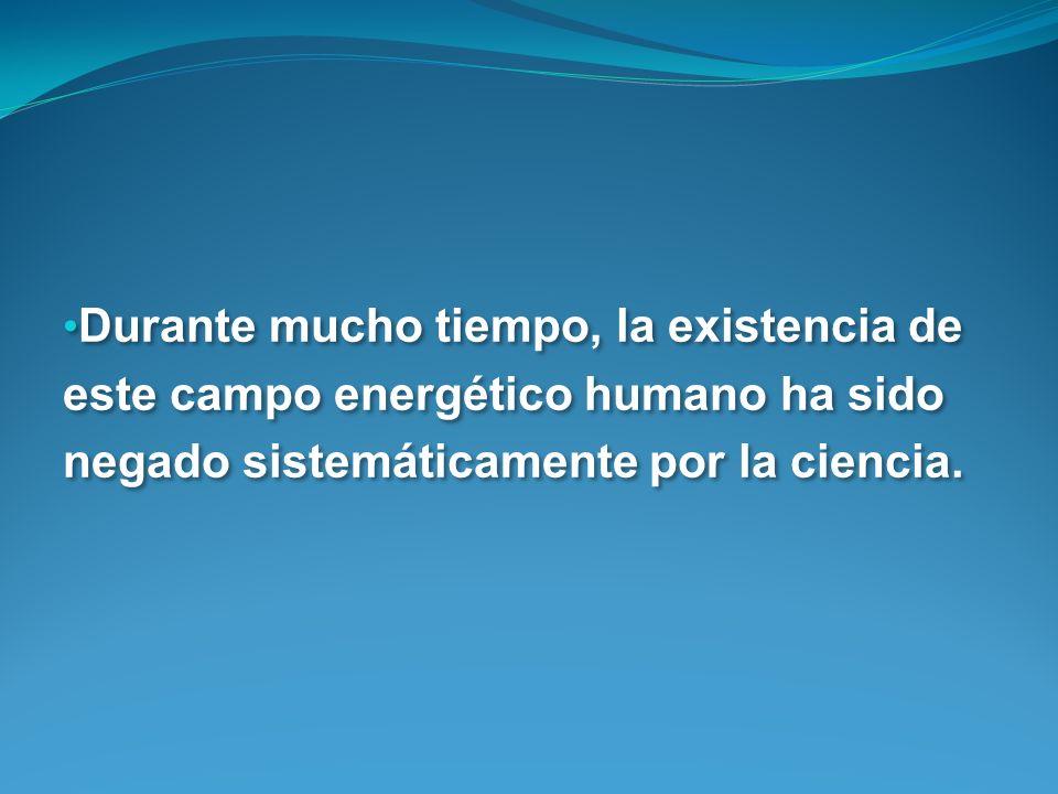 Durante mucho tiempo, la existencia de este campo energético humano ha sido negado sistemáticamente por la ciencia.