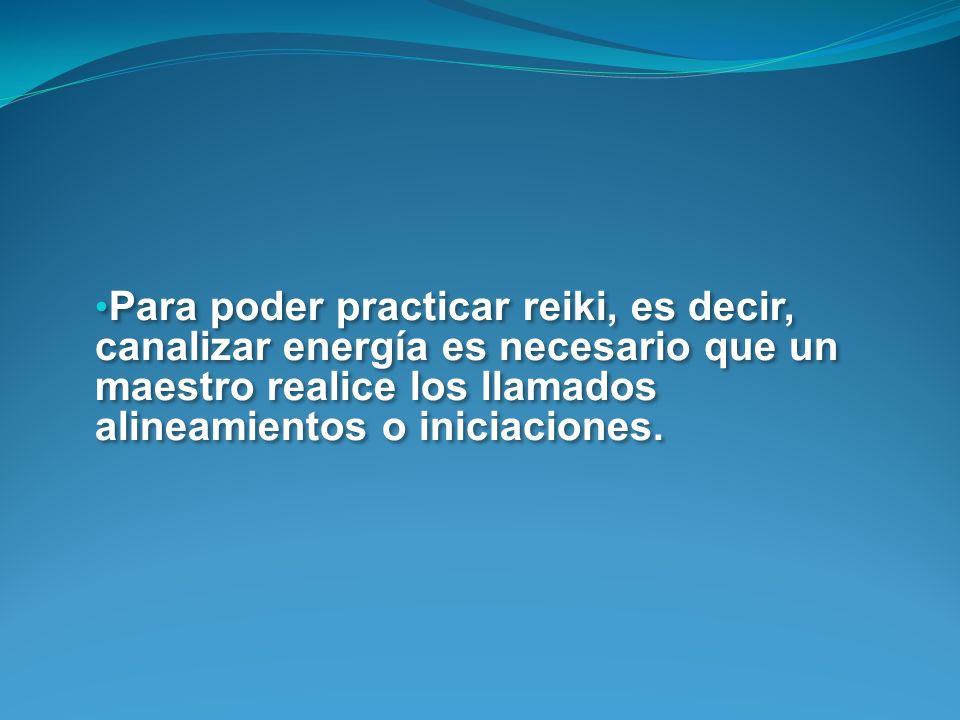 Para poder practicar reiki, es decir, canalizar energía es necesario que un maestro realice los llamados alineamientos o iniciaciones.