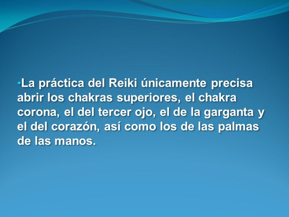 La práctica del Reiki únicamente precisa abrir los chakras superiores, el chakra corona, el del tercer ojo, el de la garganta y el del corazón, así como los de las palmas de las manos.
