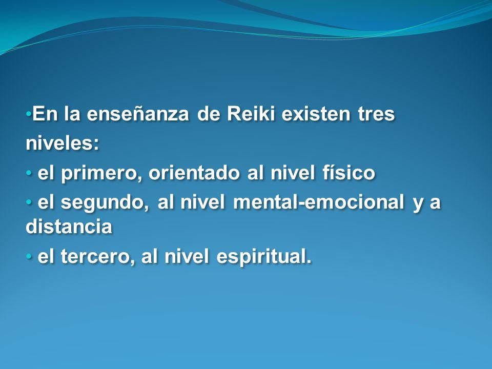 En la enseñanza de Reiki existen tres niveles: el primero, orientado al nivel físico el segundo, al nivel mental-emocional y a distancia el tercero, al nivel espiritual.