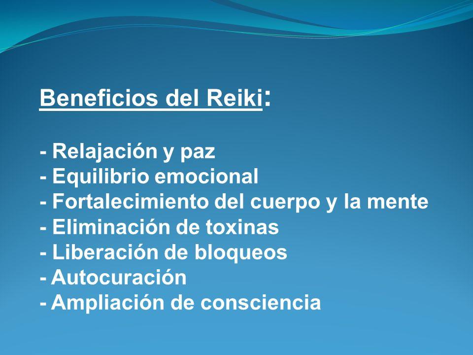Beneficios del Reiki : - Relajación y paz - Equilibrio emocional - Fortalecimiento del cuerpo y la mente - Eliminación de toxinas - Liberación de bloqueos - Autocuración - Ampliación de consciencia