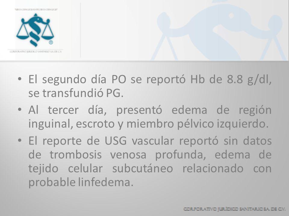 El segundo día PO se reportó Hb de 8.8 g/dl, se transfundió PG. Al tercer día, presentó edema de región inguinal, escroto y miembro pélvico izquierdo.