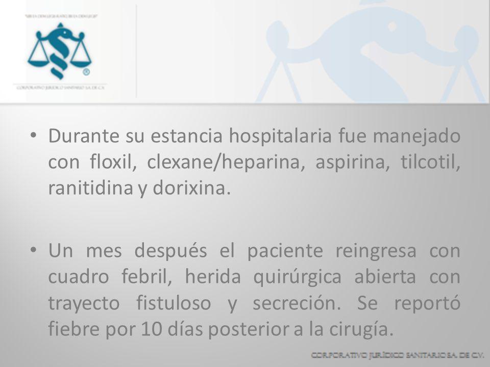 Durante su estancia hospitalaria fue manejado con floxil, clexane/heparina, aspirina, tilcotil, ranitidina y dorixina. Un mes después el paciente rein