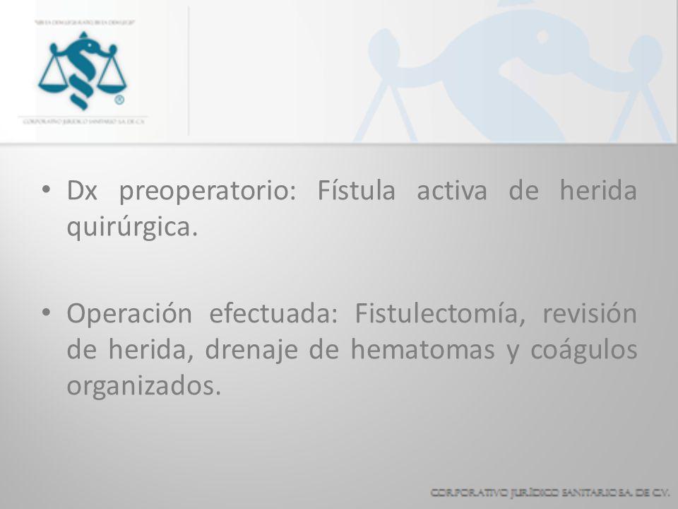 Dx preoperatorio: Fístula activa de herida quirúrgica. Operación efectuada: Fistulectomía, revisión de herida, drenaje de hematomas y coágulos organiz