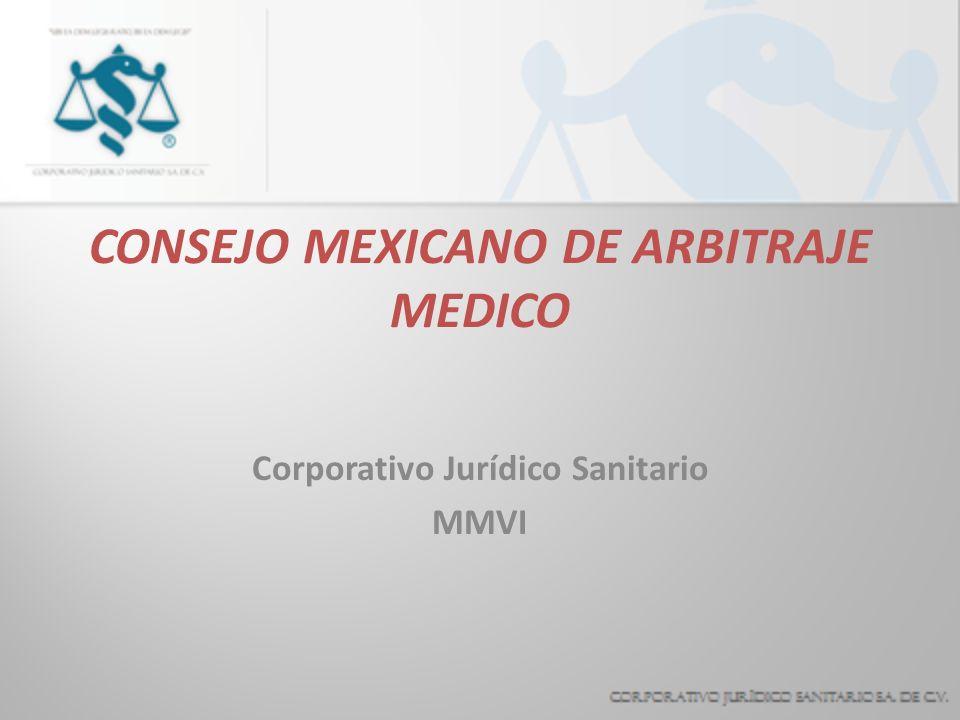 CONSEJO MEXICANO DE ARBITRAJE MEDICO Corporativo Jurídico Sanitario MMVI