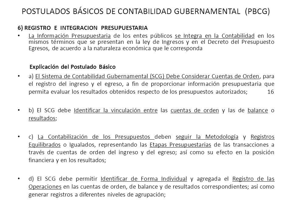 6) REGISTRO E INTEGRACION PRESUPUESTARIA La Información Presupuestaria de los entes públicos se Integra en la Contabilidad en los mismos términos que