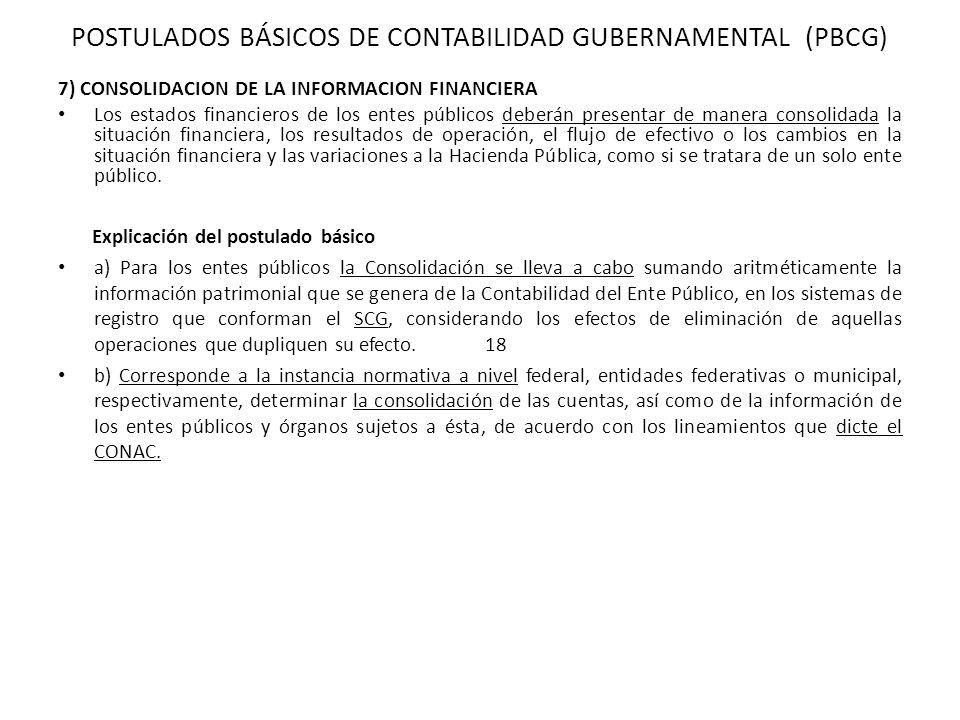 7) CONSOLIDACION DE LA INFORMACION FINANCIERA Los estados financieros de los entes públicos deberán presentar de manera consolidada la situación finan