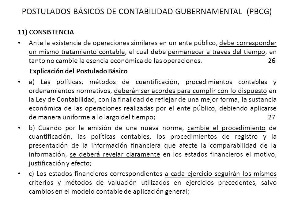 11) CONSISTENCIA Ante la existencia de operaciones similares en un ente público, debe corresponder un mismo tratamiento contable, el cual debe permane