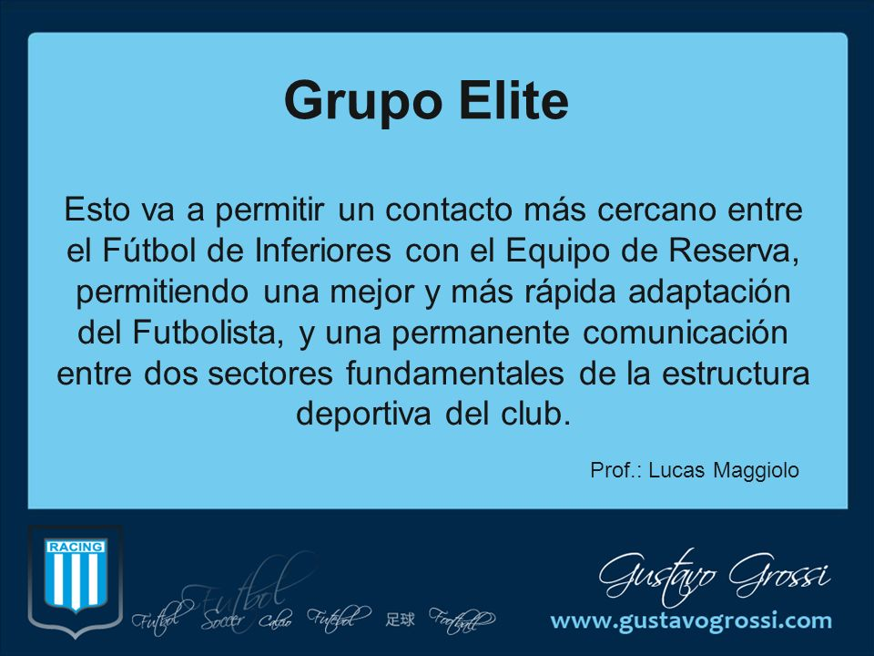 Grupo Elite Esto va a permitir un contacto más cercano entre el Fútbol de Inferiores con el Equipo de Reserva, permitiendo una mejor y más rápida adap
