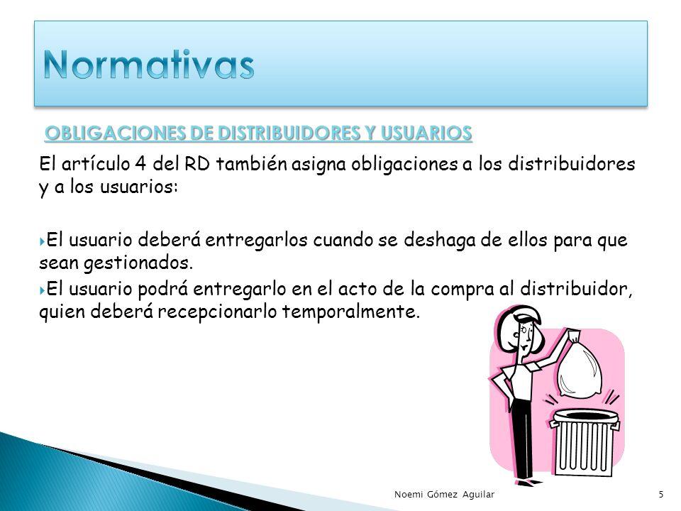 El artículo 4 del RD también asigna obligaciones a los distribuidores y a los usuarios: El usuario deberá entregarlos cuando se deshaga de ellos para