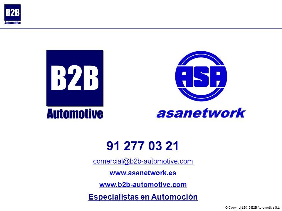 91 277 03 21 comercial@b2b-automotive.com www.asanetwork.es www.b2b-automotive.com Especialistas en Automoción © Copyright 2013 B2B Automotive S.L.