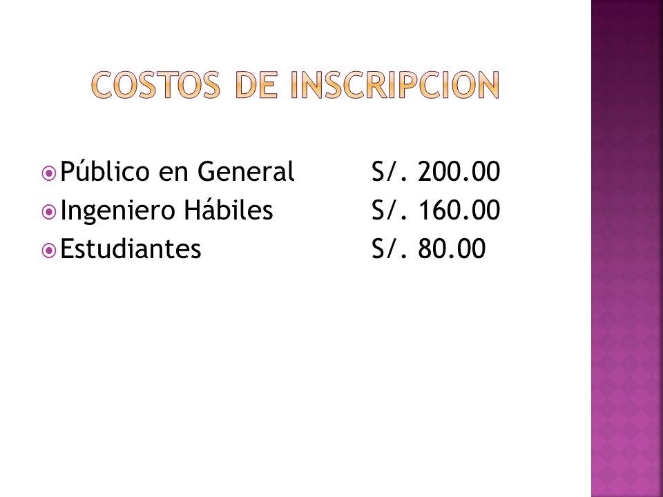 Público en General S/. 200.00 Ingeniero Hábiles S/. 160.00 EstudiantesS/. 80.00