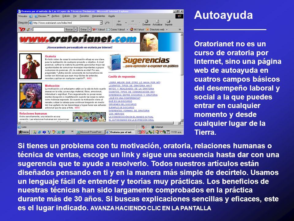 Autoayuda __________________ Oratorianet no es un curso de oratoria por Internet, sino una página web de autoayuda en cuatros campos básicos del desem