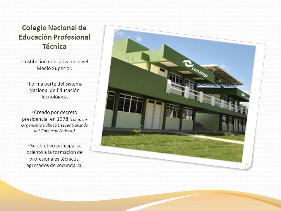 Colegio Nacional de Educación Profesional Técnica Institución educativa de nivel Medio Superior. Forma parte del Sistema Nacional de Educación Tecnoló